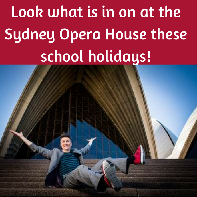 Look what is in on at the Sydney Opera house these school holidays!